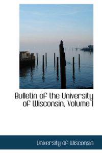Bulletin of the University of Wisconsin, Volume I