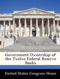 Government Ownership of the Twelve Federal Reserve Banks