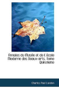 Annales Du Musee Et De L'accole Moderne Des Beaux-arts, Tome Quinzieme