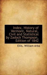 Index, History of Vermont, Natural, Civil and Statistical by Zadock Thompson, Edition of 1842
