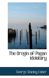 The Orogin of Pagan Idolatary