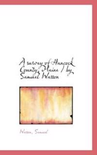 A Survey of Hancock County, Maine / By Samuel Wasson