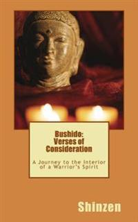 Bushido: Verses of Consideration: A Journey to the Interior of a Warrior's Spirit