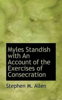 Myles Standish with an Account of the Exercises of Consecration