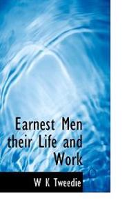 Earnest Men Their Life and Work