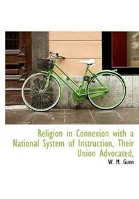 Religion in Connexion with a National System of Instruction, Their Union Advocated,