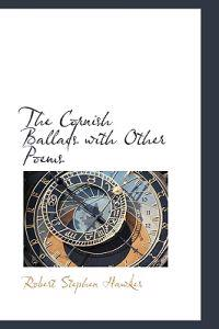 The Cornish Ballads With Other Poems