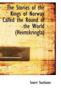 The Stories of the Kings of Norway Called the Round of the World (Heimskringla)