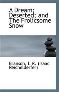 A Dream; Deserted; And the Frolicsome Snow