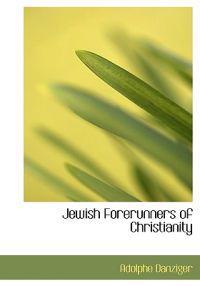 Jewish Forerunners of Christianity