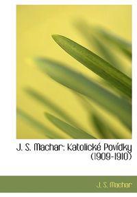 J. S. Machar: Katolick Pov Dky (1909-1910)