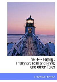 The H--- Family: Tr Linnan; Axel and Anna; And Other Tales