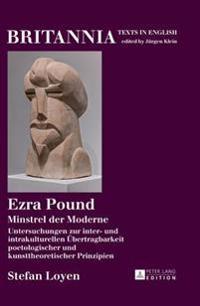 Ezra Pound: Minstrel Der Moderne Untersuchungen Zur Inter- Und Intrakulturellen Uebertragbarkeit Poetologischer Und Kunsttheoretis
