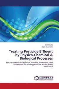 Treating Pesticide Effluent by Physico-Chemical & Biological Processes