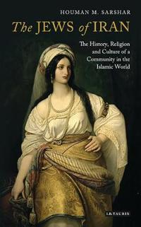 The Jews of Iran: The History, Religion and Culture of a Community in the Islamic World