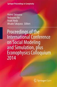 Proceedings of the International Conference on Social Modeling and Simulation, Plus Econophysics Colloquium 2014