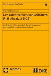 Der Tatentschluss Von Mittatern ( 25 Absatz 2 Stgb): Verlangerte Tatherrschaft ALS Zurechnungsgrund - Eine Empirische Gestutzte Untersuchung