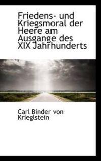 Friedens- Und Kriegsmoral Der Heere Am Ausgange Des XIX Jahrhunderts