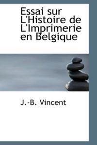 Essai Sur L'Histoire de L'Imprimerie En Belgique