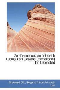 Zur Erinnerung an Friedrich Ludwig Karl Weigand [Microform]