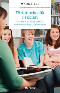 Författarbesök i skolan : kreativ läsning, samtal, fantasi och kritiskt tänkande