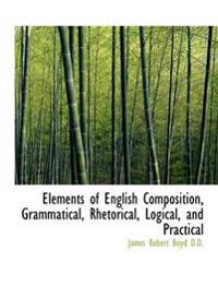 Elements of English Composition, Grammatical, Rhetorical, Logical, and Practical