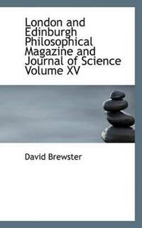 London and Edinburgh Philosophical Magazine and Journal of Science Volume XV