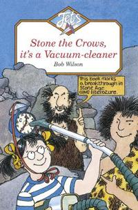 STONE THE CROWS, IT'S A VACUUM-CLEANER
