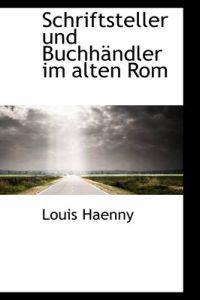 Schriftsteller Und Buchhandler Im Alten Rom
