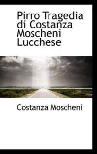 Pirro Tragedia Di Costanza Moscheni Lucchese