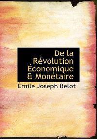 De La Revolution Economique a Monetaire