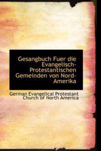 Gesangbuch Fuer Die Evangelisch-Protestantischen Gemeinden Von Nord-Amerika