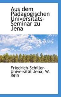 Aus Dem Padagogischen Universitats-seminar Zu Jena