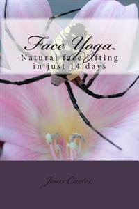 Face Yoga: Natural Face Lifting in Just 14 Days