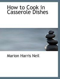 How to Cook in Casserole Dishes