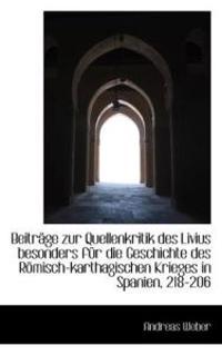 Beitr GE Zur Quellenkritik Des Livius Besonders F R Die Geschichte Des R Misch-Karthagischen Krieges