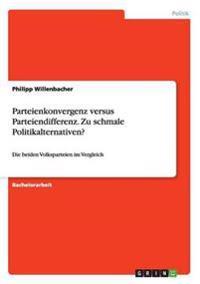 Parteienkonvergenz Versus Parteiendifferenz. Zu Schmale Politikalternativen?