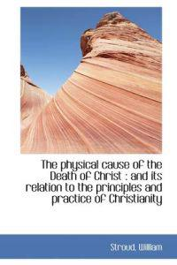 The Physical Cause of the Death of Christ