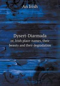 Dysert-Diarmada Or, Irish Place-Names, Their Beauty and Their Degradation