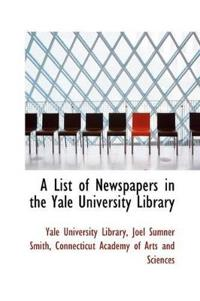 A List of Newspapers in the Yale University Library