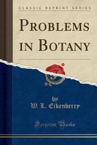 Problems in Botany (Classic Reprint)
