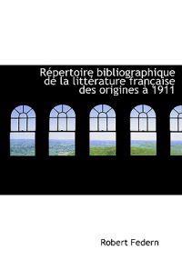 R Pertoire Bibliographique de La Litt Rature Fran Aise Des Origines 1911