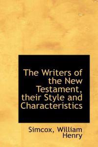 The Writers of the New Testament, Their Style and Characteristics