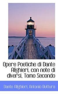 Opere Poetiche Di Dante Alighieri, Con Note Di Diversi