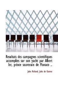 R Sultats Des Campagnes Scientifiques Accomplies Sur Son Yacht Par Albert Ier, Prince Souverain de M