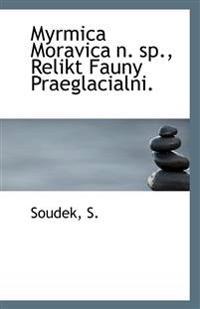 Myrmica Moravica N. Sp., Relikt Fauny Praeglacialni.