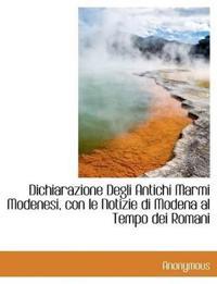 Dichiarazione Degli Antichi Marmi Modenesi, Con Le Notizie Di Modena Al Tempo Dei Romani