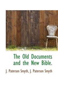 The Old Documents and the New Bible.