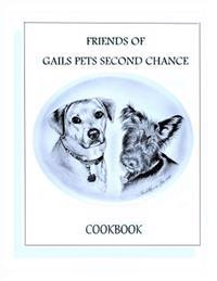 Friends of Gails Pet's Second Chance Cookbook