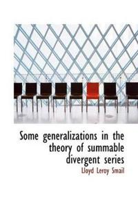 Some Generalizations in the Theory of Summable Divergent Series